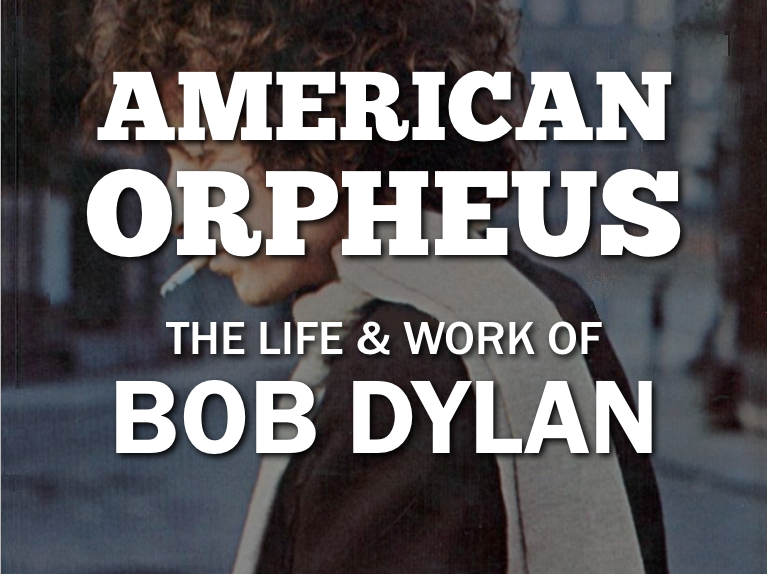 American Orpheus: The Life & Work of Bob Dylan